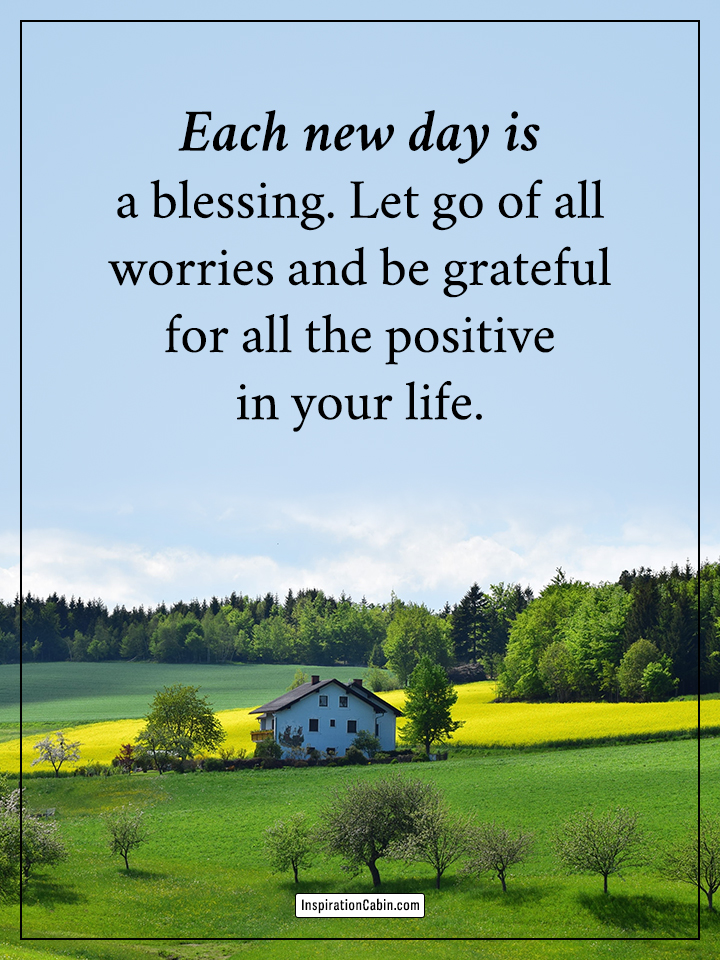 Each new day is a blessing.