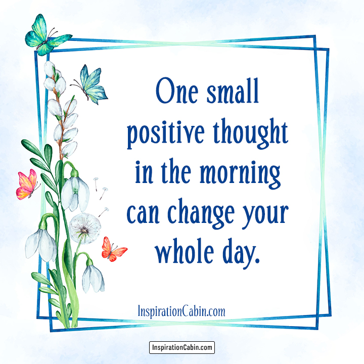 One small positive thought in the morning