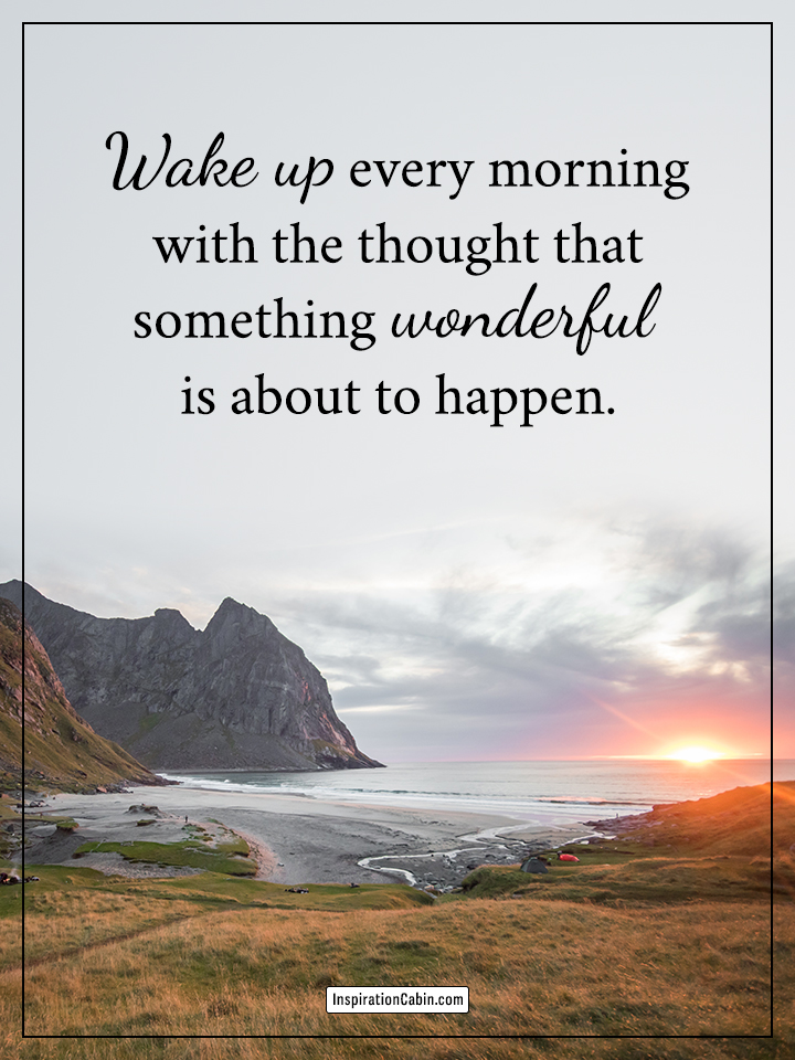 Wake up every morning with the thought