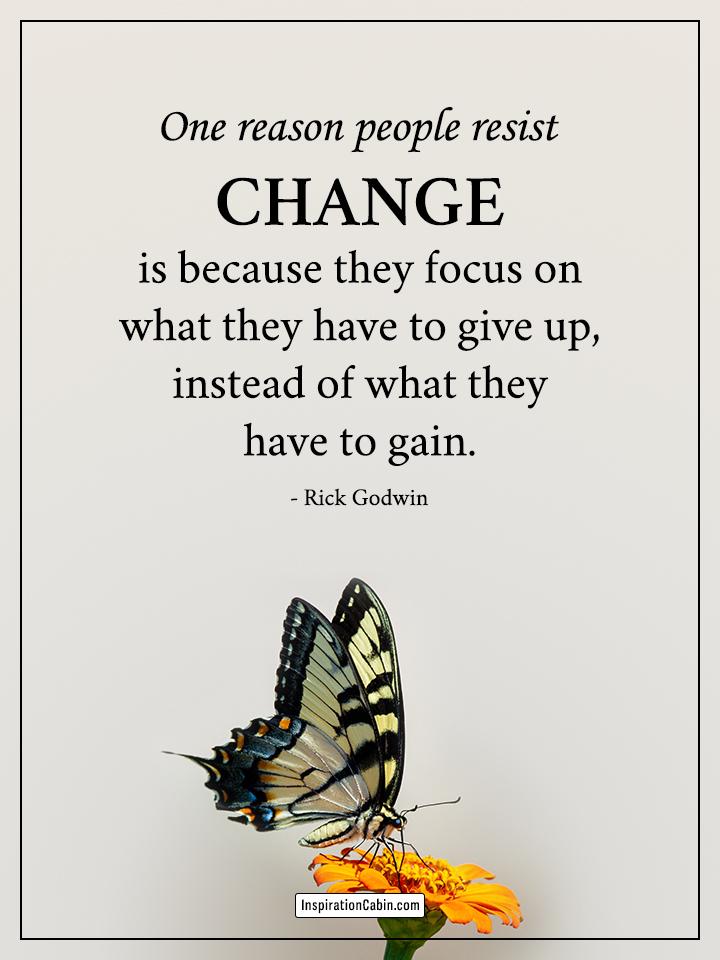 One reason people resist change